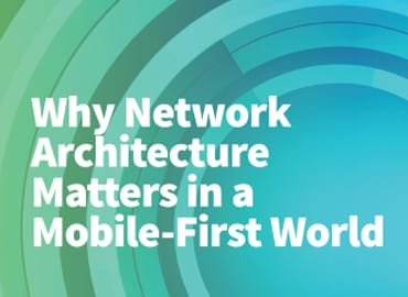 Network Architecture Matters in a Mobile-First World